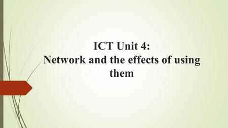 ICT Unit 4: Network and the effects of using them.