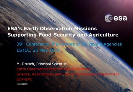 39 th Conference of Directors of EU Paying Agencies ESTEC, 25 May 2016 M. Drusch, Principal Scientist Earth Observation Programmes Directorate Science,