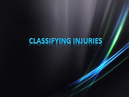 Injuries can be classified and discussed a number of ways Injuries can be classified and discussed a number of ways The 2 most common classifications.
