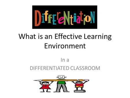 What is an Effective Learning Environment In a DIFFERENTIATED CLASSROOM.