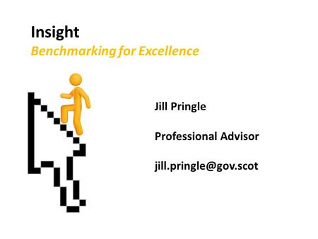 Insight Benchmarking for Excellence Jill Pringle Professional Advisor