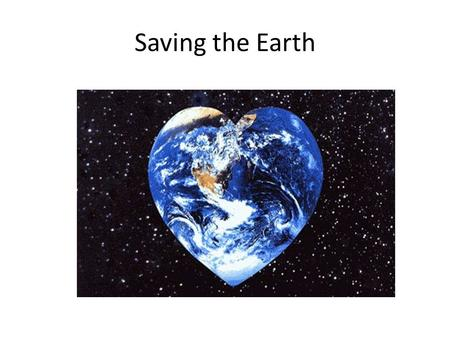 Saving the Earth. Rachel Carson Wrote Silent Spring in 1962 – Increasing use of pesticides/DDT – The cycle of it – Outraged the chemical industry – Noted.
