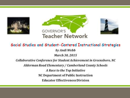 Social Studies and Student-Centered Instructional Strategies by Andi Webb March 30, 2015 Collaborative Conference for Student Achievement in Greensboro,