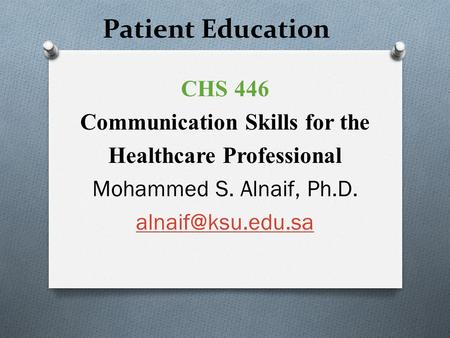 Patient Education CHS 446 Communication Skills for the Healthcare Professional Mohammed S. Alnaif, Ph.D.