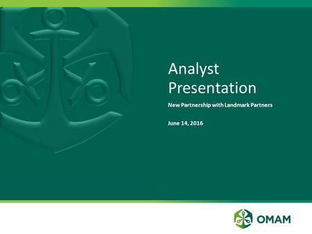 Analyst Presentation New Partnership with Landmark Partners June 14, 2016.