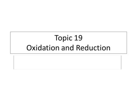Topic 19 Oxidation and Reduction. 1)What is the oxidation number of P in PO 4 -3 ? 2)If Cu and Zn and connected, which is the anode? 3)What reaction (oxidation.