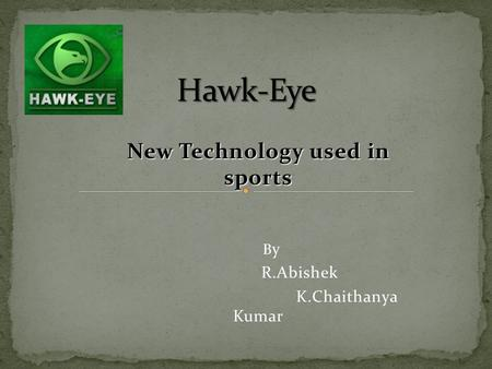 New Technology used in sports B y R.Abishek K.Chaithanya Kumar.