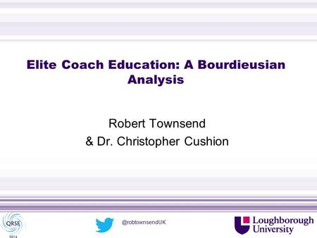 Elite Coach Education: A Bourdieusian Analysis Robert Townsend & Dr. Christopher