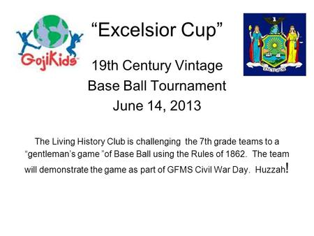 """Excelsior Cup"" 19th Century Vintage Base Ball Tournament June 14, 2013 The Living History Club is challenging the 7th grade teams to a ""gentleman's game."