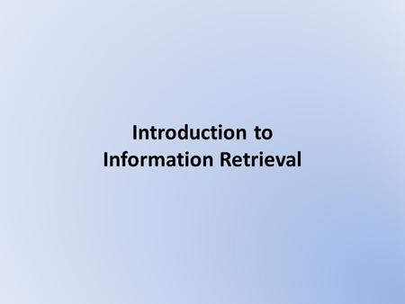Introduction to Information Retrieval. What is IR? Sit down before fact as a little child, be prepared to give up every conceived notion, follow humbly.