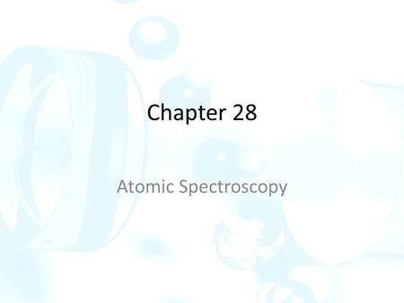 Chapter 28 Atomic Spectroscopy. 28 A Origins of atomic spectra With gas-phase atoms or ions, there are no vibrational or rotational energy States, instead.