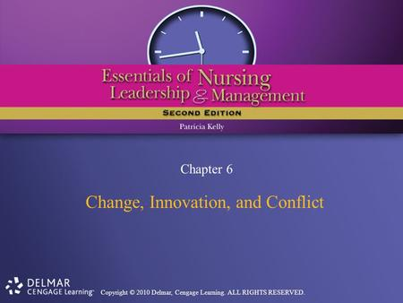 Copyright © 2010 Delmar, Cengage Learning. ALL RIGHTS RESERVED. Chapter 6 Change, Innovation, and Conflict.