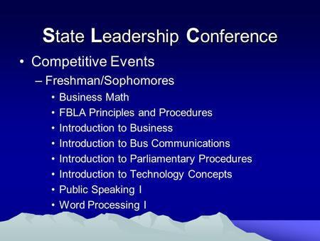 Competitive Events –Freshman/Sophomores Business Math FBLA Principles and Procedures Introduction to Business Introduction to Bus Communications Introduction.