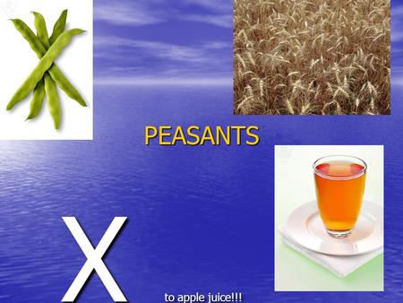 PEASANTS X to apple juice!!!. Peasants Homes Peasants Homes Peasants made their own homes in the middle ages. Peasant families lived in one or two rooms.