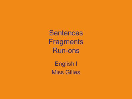 Sentences Fragments Run-ons English I Miss Gilles.