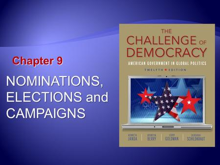 Chapter 9 NOMINATIONS, ELECTIONS and CAMPAIGNS. Learning Outcomes 9.1 Describe how election campaigns have changed over time 9.2 Explain the procedures.