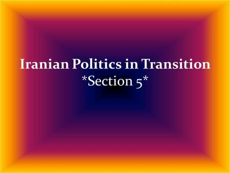 Iranian Politics in Transition *Section 5*. Political Challenges and Changing Agendas.