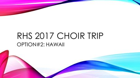 RHS 2017 CHOIR TRIP OPTION#2: HAWAII. DAY 1 8 hour plane ride to Honolulu.