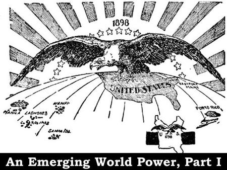 An Emerging World Power, Part I. Learning Target Learning Target 6.2: I can explain the changing policies of the U.S. towards Latin America and Asia,