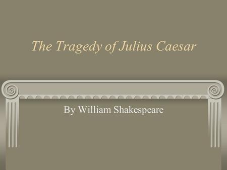 the misperception of information in the tragedy of julius caesar by william shakespeare The tragedy of julius caesar by william shakespeare: act 4 how much time has passed between the end of act 3 and the opening of act 4 in that time span between acts.