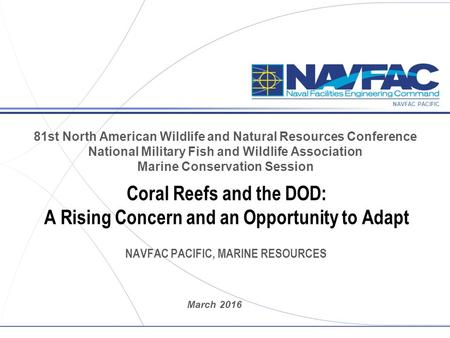 NAVFAC PACIFIC March 2016 81st North American Wildlife and Natural Resources Conference National Military Fish and Wildlife Association Marine Conservation.