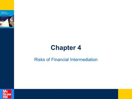 Chapter 4 Risks of Financial Intermediation. 4-2 Overview This chapter introduces the fundamental risks faced by modern FIs. We identify the key features.