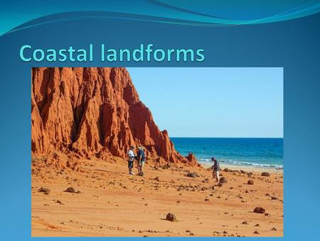 Coastal landforms are shaped by the currents, waves, winds and storms.