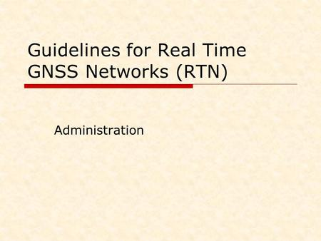 Guidelines for Real Time GNSS Networks (RTN) Administration.