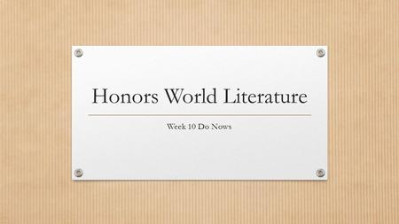 Honors World Literature Week 10 Do Nows. Do Now: Monday, Nov 1 st, 2015 Study Vocabulary words for Lesson 5 You will have 15 minutes total for Vocabulary.