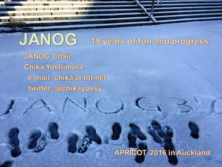About JANOG : the usual stuff Founded 1997 7500+ mailing list members as of Jan 2016 Meetings Held twice a year, usually January and July. Three day meeting.