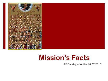 Mission's Facts 1 st Sunday of Abib – 14.07.2013.