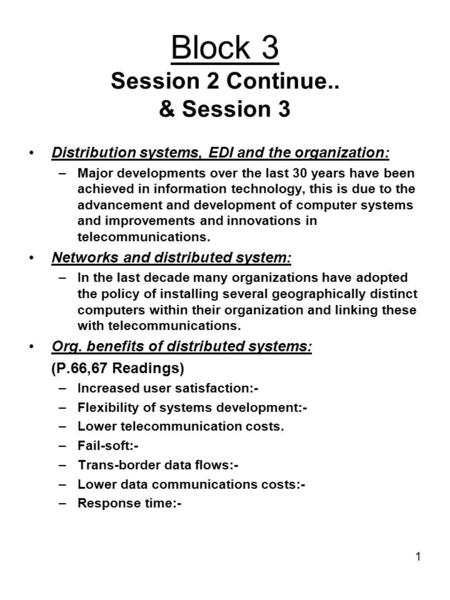 1 Block 3 Session 2 Continue.. & Session 3 Distribution systems, EDI and the organization: –Major developments over the last 30 years have been achieved.