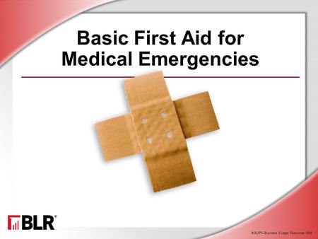 © BLR ® —Business & Legal Resources 1606 Basic First Aid for Medical Emergencies.