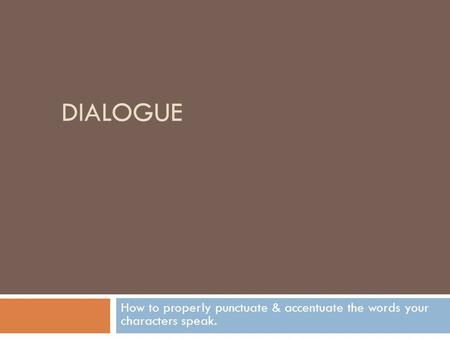 Dialogue How to properly punctuate & accentuate the words your characters speak.