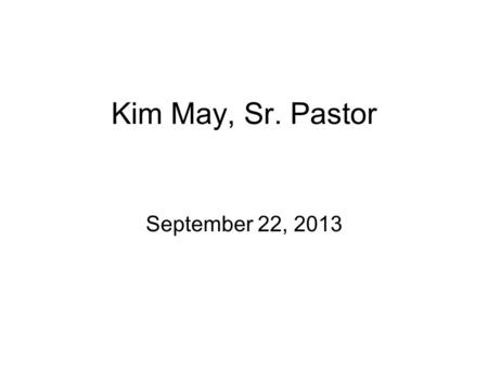 "Kim May, Sr. Pastor September 22, 2013. Acts Series, Week #1 ""Unconditional Obedience"" Acts 1:1-11."