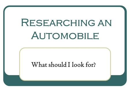Researching an Automobile What should I look for?.