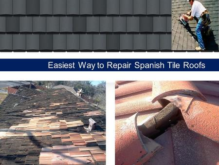 Easiest Way to Repair Spanish Tile Roofs. Spanish tiles are the most wonderful and durable materials used on the rooflines for more than a century. These.