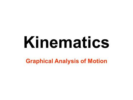 Kinematics Graphical Analysis of Motion. Goal 2: Build an understanding of linear motion. Objectives – Be able to: 2.04 Using graphical and mathematical.