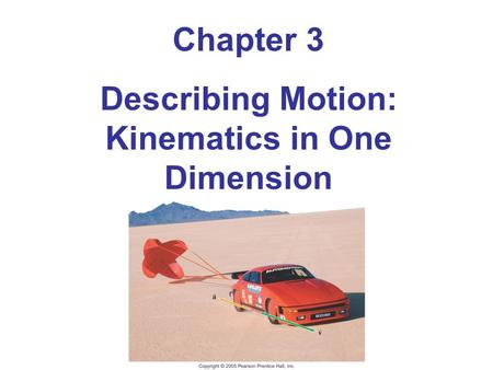Chapter 3 Describing Motion: Kinematics in One Dimension.
