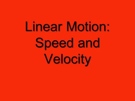 Linear Motion: Speed and Velocity. Speed It measures how fast an object is moving from one point to another It is a scalar quantity because magnitude.