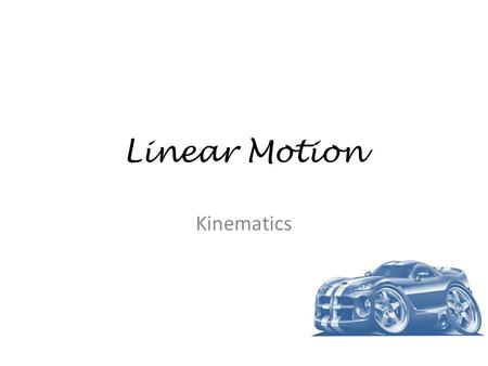 Linear Motion Kinematics. Kinematics – how objects move Dynamics – why objects move.