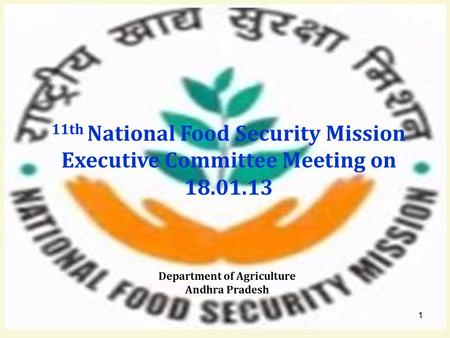 11th National Food Security Mission Executive Committee Meeting on 18.01.13 Department of Agriculture Andhra Pradesh 1.
