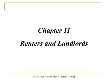 1 Chapter 11 Renters and Landlords © 2012 South-Western, a part of Cengage Learning.