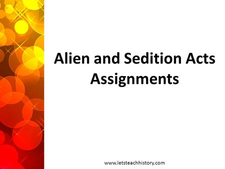 Alien and Sedition Acts Assignments www.letsteachhistory.com.