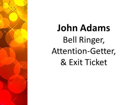 John Adams Bell Ringer, Attention-Getter, & Exit Ticket.