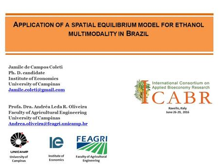 A PPLICATION OF A SPATIAL EQUILIBRIUM MODEL FOR ETHANOL MULTIMODALITY IN B RAZIL Jamile de Campos Coleti Ph. D. candidate Institute of Economics University.