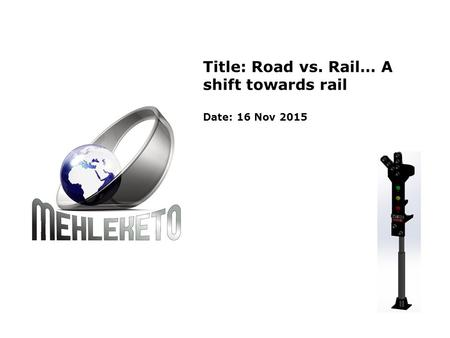 Title: Road vs. Rail… A shift towards rail Date: 16 Nov 2015.