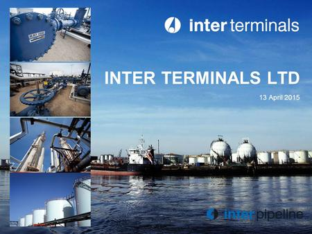 INTER TERMINALS LTD 13 April 2015. 2 3 4 5 Inter Terminals Wholly owned subsidiary of Inter Pipeline 12 Bulk Liquid Storage Terminals in UK, Germany,
