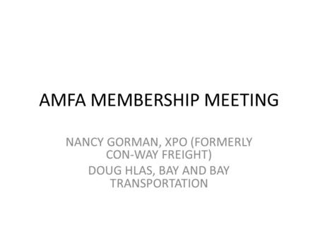 AMFA MEMBERSHIP MEETING NANCY GORMAN, XPO (FORMERLY CON-WAY FREIGHT) DOUG HLAS, BAY AND BAY TRANSPORTATION.