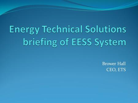 Brower Hall CEO, ETS. Overview of Endotubz Energy Savings System Technology (EESS) Endothermic Solution – encased in medical grade stainless steel tube.
